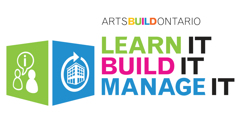 "The ArtsBuild Ontario Learn It | Build It | Manage It Logo. Two squares facing each other at 45-degree angles. One square is green with an icon of two people inside, with a conversation bubble over them. The other square is blue with a cartoon representation of a building coloured white inside. There is a circle with an arrowhead surrounding the building. To the left of these squares is text stack vertically on top of each other ""LEARN IT BUILD IT MANAGE IT""."